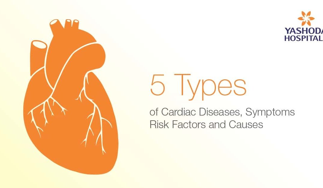 5 Types Of Heart Diseases, Causes, Symptoms and Risk factors