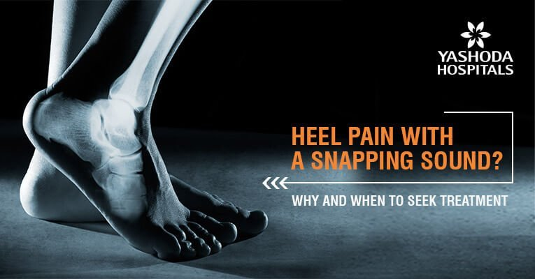 Heel pain with a snapping sound