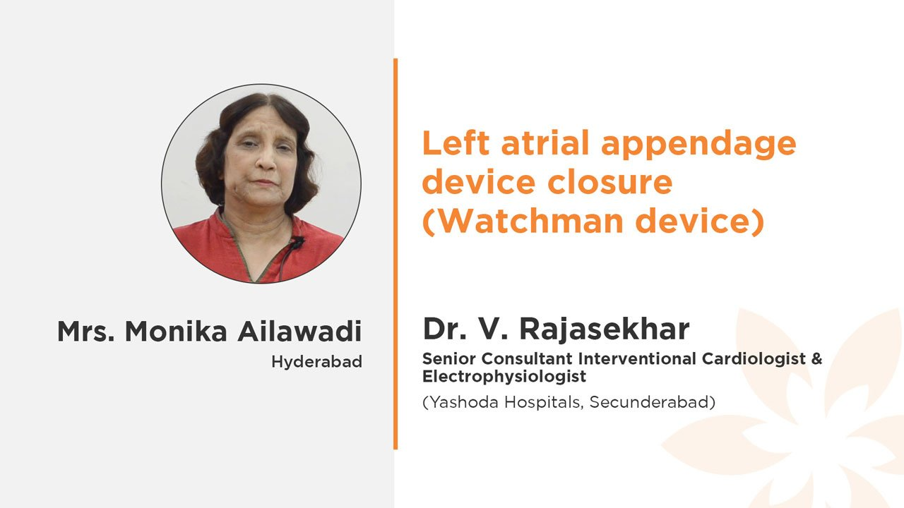 Mrs. Monika Ailawadi Dr. Rajasekhar Left Atrial Appendage Device Closure