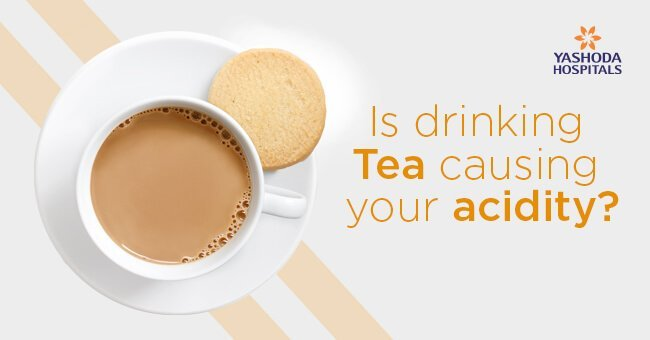 drinking Tea causing your acidity